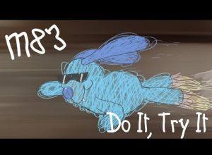 Клип M83 - Do It, Try It